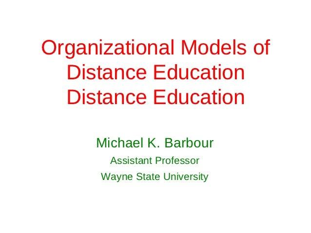 Organizational Models of  Distance Education  Distance Education     Michael K. Barbour       Assistant Professor      Way...