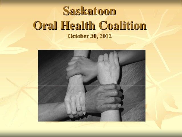Saskatoon Oral Health Coalition October 30, 2012