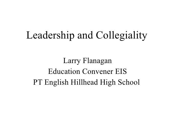 Leadership and Collegiality Larry Flanagan Education Convener EIS PT English Hillhead High School