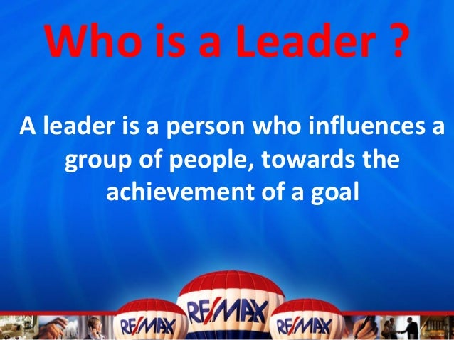 Who is a Leader ?A leader is a person who influences agroup of people, towards theachievement of a goal
