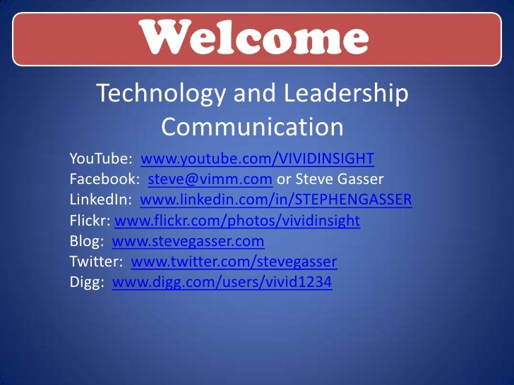 Welcome    Technology and Leadership         Communication YouTube: www.youtube.com/VIVIDINSIGHT Facebook: steve@vimm.com ...
