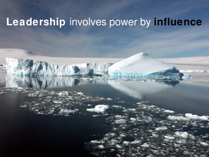 Leadership   involves power by  influence