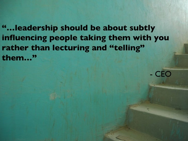 """""""… leadership should be about subtly influencing people taking them with you rather than lecturing and """"telling"""" them…"""" - ..."""