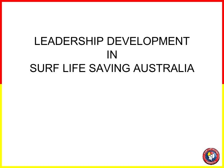 LEADERSHIP DEVELOPMENT IN SURF LIFE SAVING AUSTRALIA