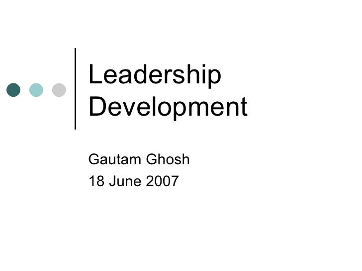 Leadership Development  Gautam Ghosh 18 June 2007