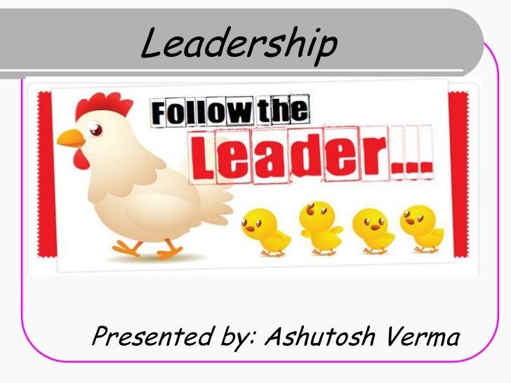 LeadershipPresented by: Ashutosh Verma