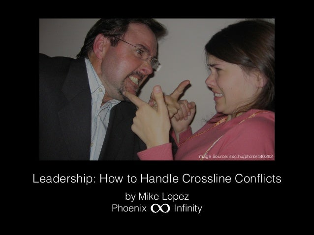 Image Source: sxc.hu/photo/440262  Leadership: How to Handle Crossline Conflicts by Mike Lopez Phoenix Infinity