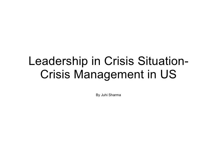 Leadership in Crisis Situation- Crisis Management in US By Juhi Sharma