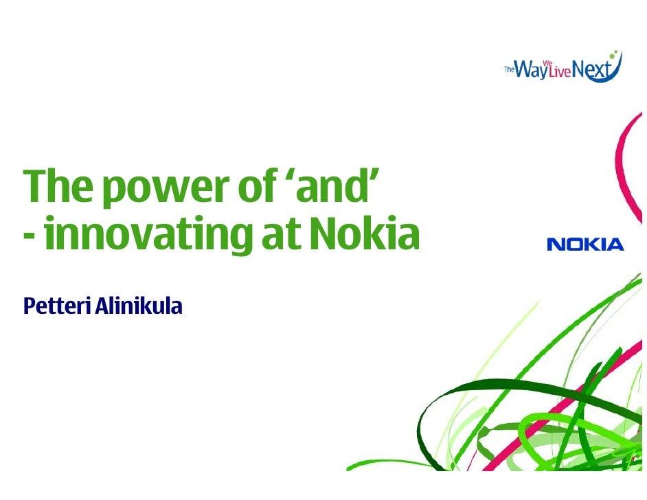 The power of 'and' - innovating at Nokia Petteri Alinikula