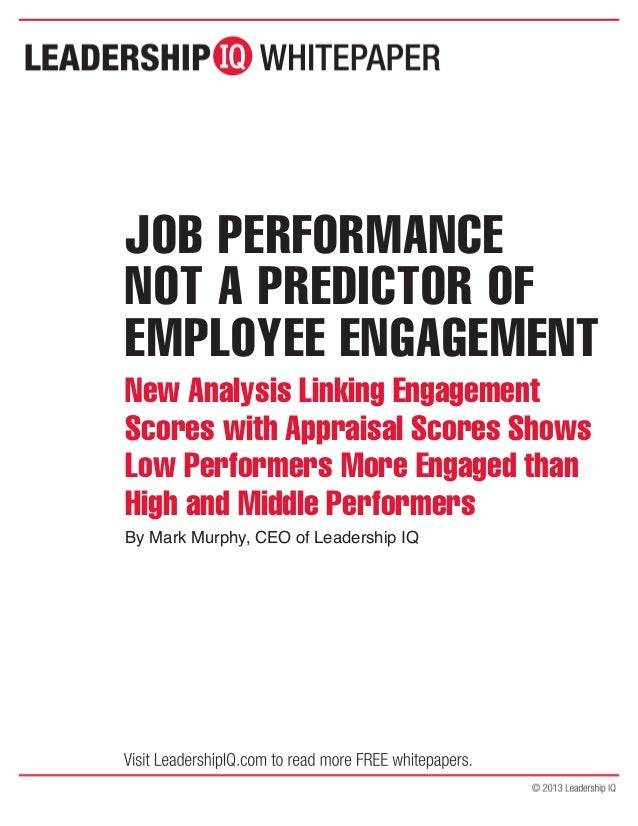 JOB PERFORMANCENOT A PREDICTOR OFEMPLOYEE ENGAGEMENTNew Analysis Linking EngagementScores with Appraisal Scores ShowsLow P...