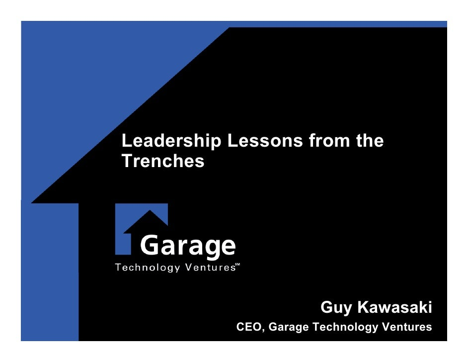 Leadership Lessons from the Trenches                             Guy Kawasaki            CEO, Garage Technology Ventures