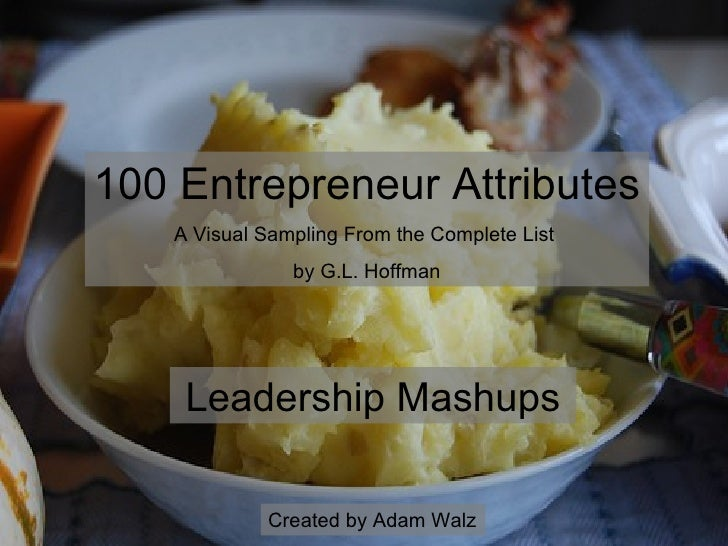 Leadership Mashups 100 Entrepreneur Attributes A Visual Sampling From the Complete List  by G.L. Hoffman Created by Adam W...