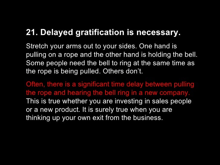 21. Delayed gratification is necessary.  Stretch your arms out to your sides. One hand is pulling on a rope and the other ...