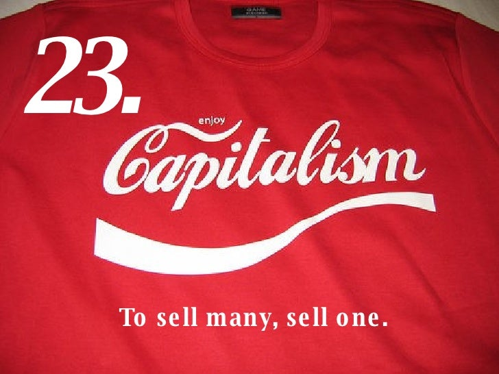 To sell many, sell one. 23.