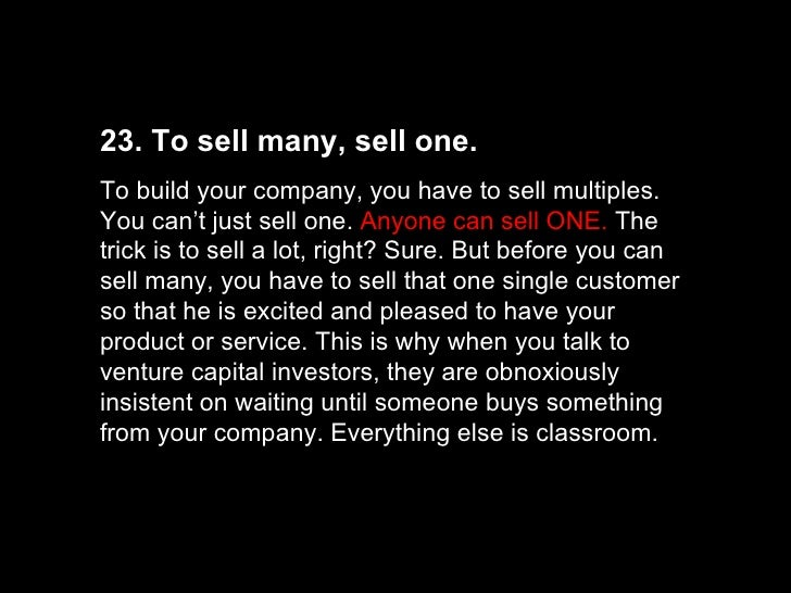 23. To sell many, sell one. To build your company, you have to sell multiples. You can't just sell one.  Anyone can sell O...