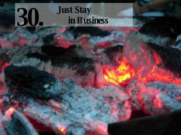 Just Stay  in Business 30.