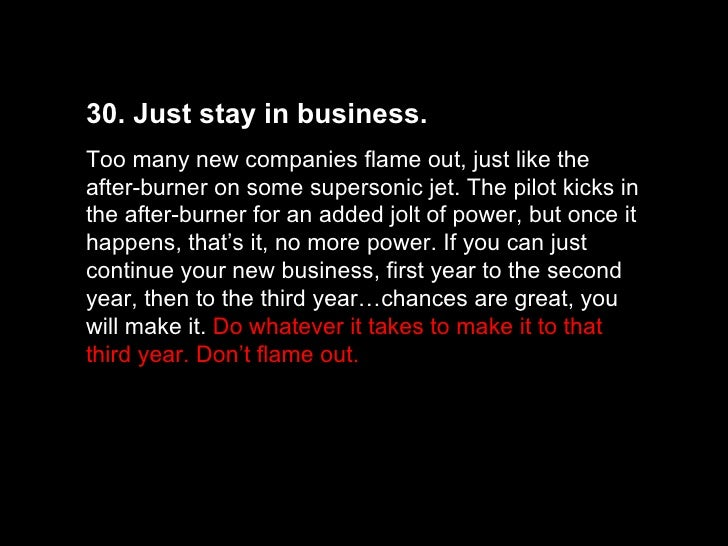 30. Just stay in business.  Too many new companies flame out, just like the after-burner on some supersonic jet. The pilot...