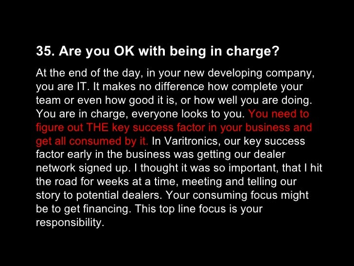 35. Are you OK with being in charge?  At the end of the day, in your new developing company, you are IT. It makes no diffe...