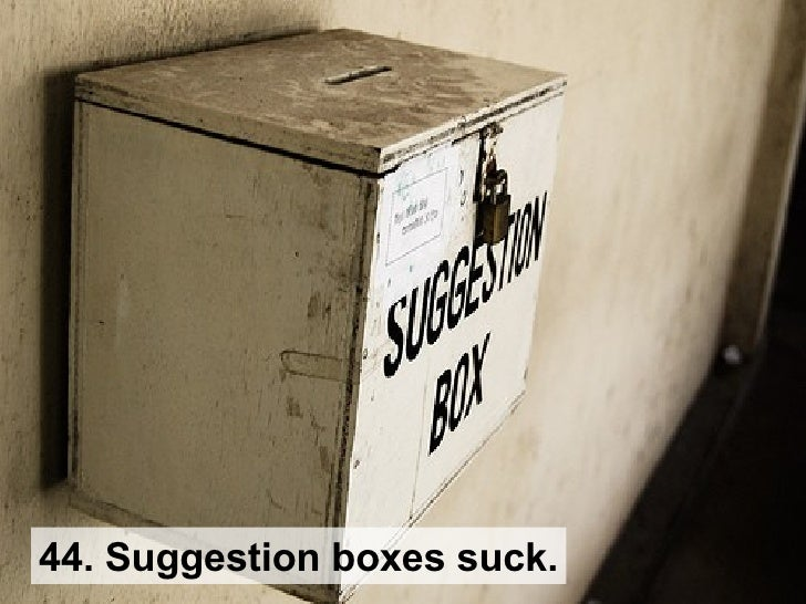 44. Suggestion boxes suck.