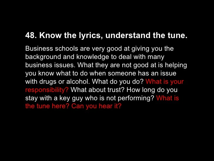 48. Know the lyrics, understand the tune.  Business schools are very good at giving you the background and knowledge to de...