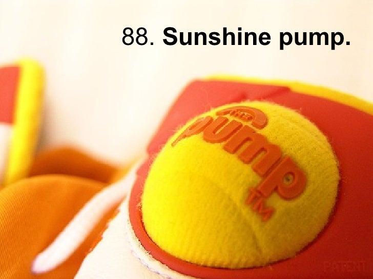 88.  Sunshine pump.