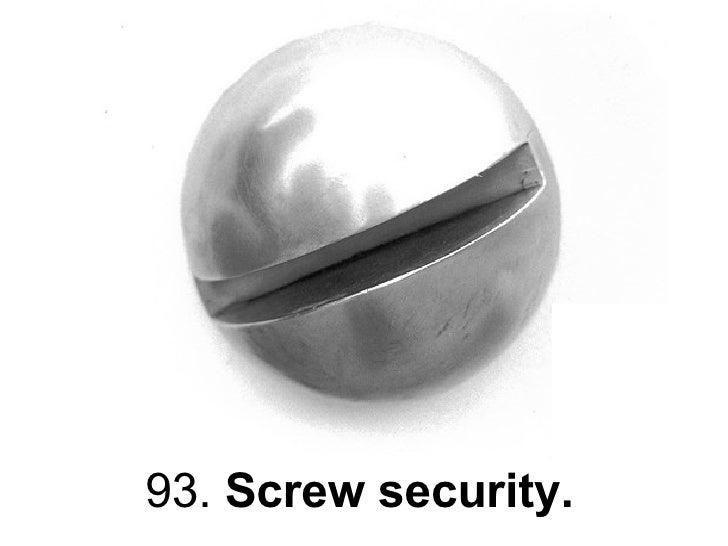 93.  Screw security.