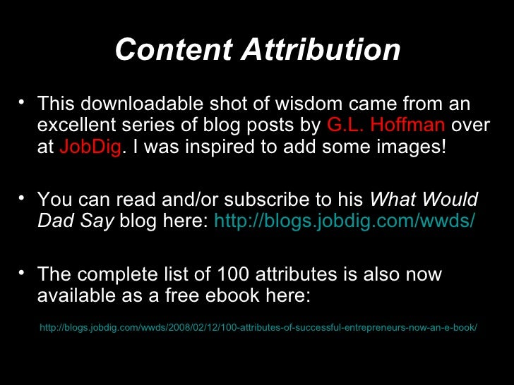 Content Attribution <ul><li>This downloadable shot of wisdom came from an excellent series of blog posts by  G.L. Hoffman ...