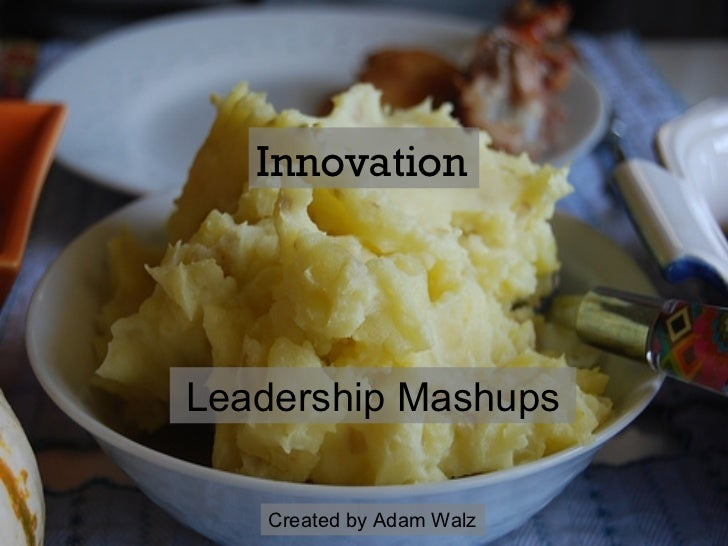 Leadership Mashups Innovation Created by Adam Walz
