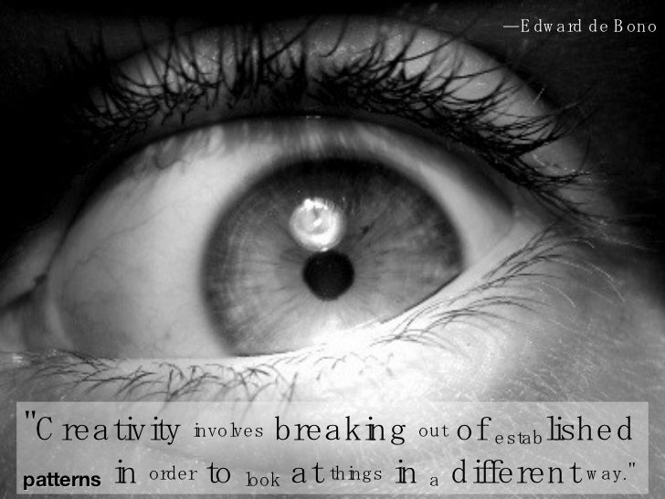 """""""Creativity  involves  breaking  out  of  estab lished  patterns  in  order  to  look  at  things  in  a  different  ..."""