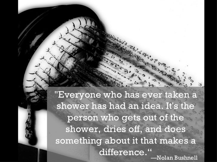 """""""Everyone who has ever taken a shower has had an idea. It's the person who gets out of the shower, dries off, and doe..."""