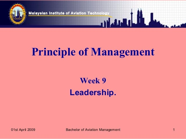 Malaysian Institute of Aviation Technology 01st April 2009 Bachelor of Aviation Management 1 Principle of Management Week ...