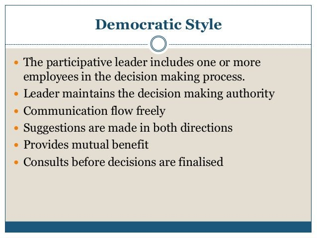 Democratic Style  The participative leader includes one or more       employees in the decision making process. Lead...