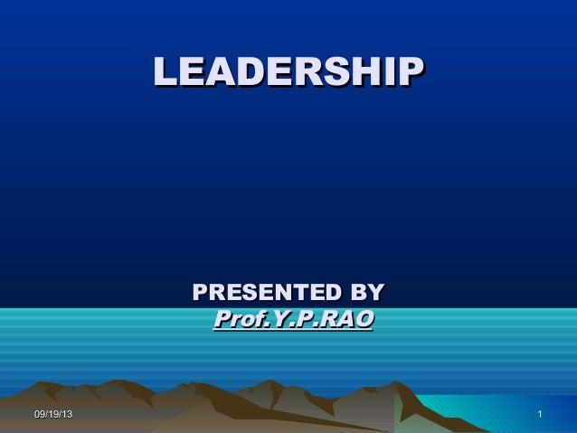 09/19/1309/19/13 11 LEADERSHIPLEADERSHIP PRESENTED BYPRESENTED BY Prof.Y.P.RAOProf.Y.P.RAO