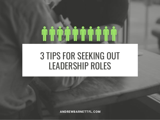 3 TIPS FOR SEEKING OUT LEADERSHIP ROLES ANDREWBARNETTFL.COM