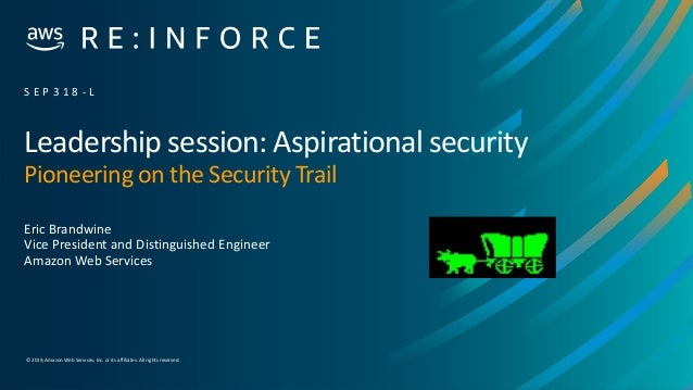 © 2019,Amazon Web Services, Inc. or its affiliates. All rights reserved. Leadership session: Aspirational security Pioneer...