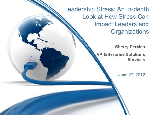 Leadership Stress: An In-depth     Look at How Stress Can          Impact Leaders and                Organizations        ...