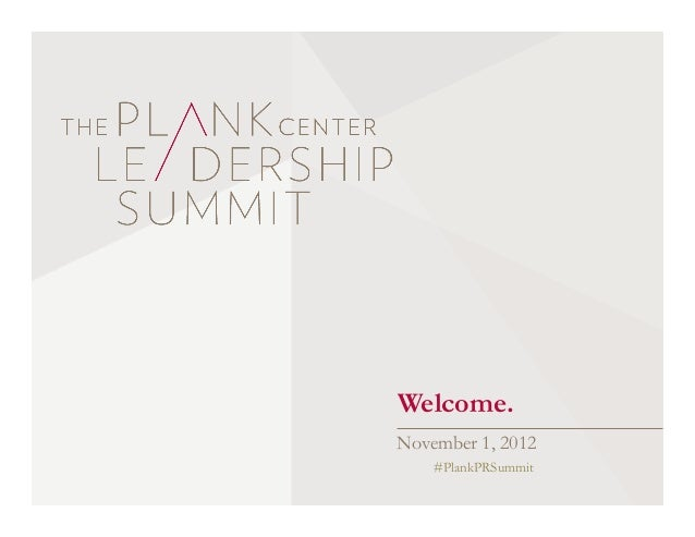 Welcome.November 1, 2012#PlankPRSummit