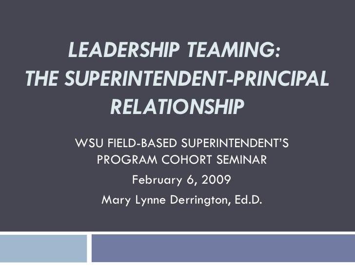 LEADERSHIP TEAMING:  THE SUPERINTENDENT-PRINCIPAL RELATIONSHIP WSU FIELD-BASED SUPERINTENDENT'S PROGRAM COHORT SEMINAR Feb...