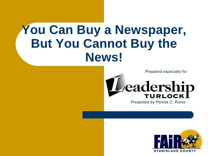 You Can Buy a Newspaper, But You Cannot Buy the News! Prepared especially for Presented by Pennie C. Rorex