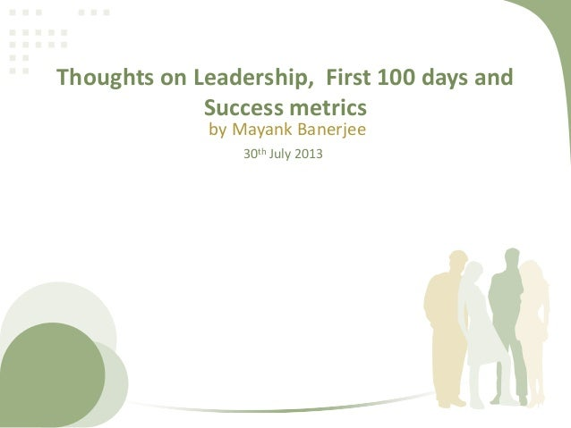 Thoughts on Leadership, First 100 days and Success metrics by Mayank Banerjee 30th July 2013