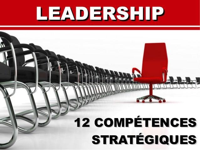 LEADERSHIPLEADERSHIP 12 COMPÉTENCES12 COMPÉTENCES STRATÉGIQUESSTRATÉGIQUES