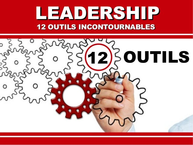 LEADERSHIPLEADERSHIP 12 OUTILS INCONTOURNABLES12 OUTILS INCONTOURNABLES OUTILS12