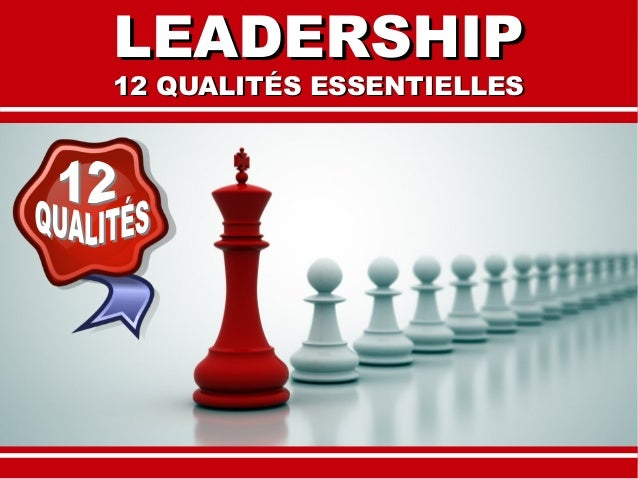 LEADERSHIPLEADERSHIP 12 QUALITÉS ESSENTIELLES12 QUALITÉS ESSENTIELLES