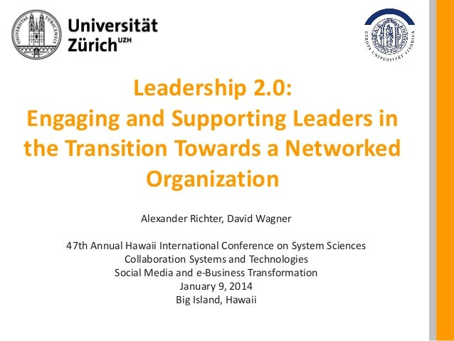 Leadership 2.0: Engaging and Supporting Leaders in the Transition Towards a Networked Organization Alexander Richter, Davi...