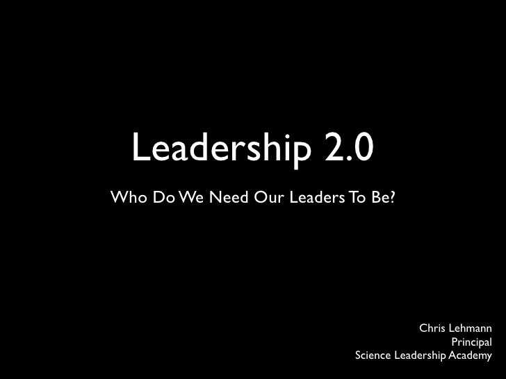 Leadership 2.0 Who Do We Need Our Leaders To Be?                                             Chris Lehmann                ...