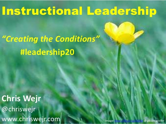 "Instructional Leadership""Creating the Conditions""    #leadership20Chris Wejr@chriswejrwww.chriswejr.com           Image: h..."