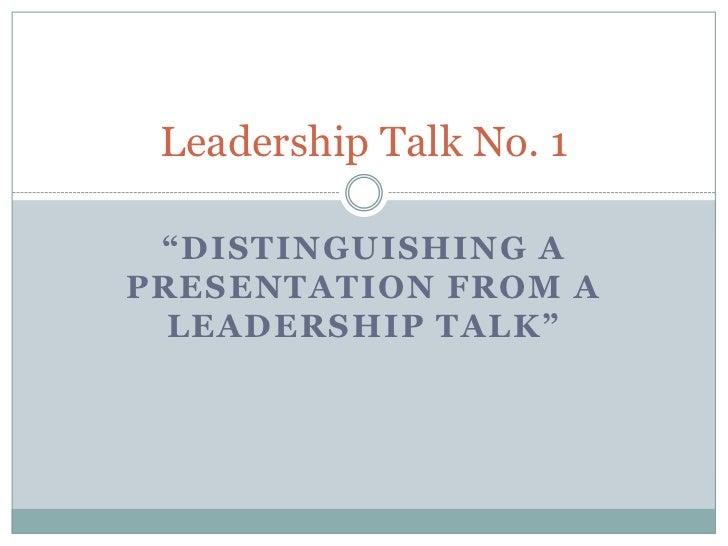 """Distinguishing a Presentation from a Leadership Talk""<br />Leadership Talk No. 1<br />"