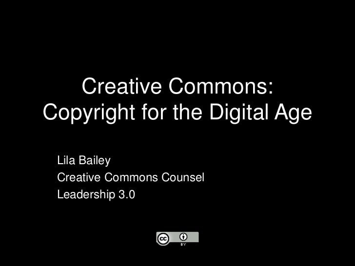 Creative Commons: Copyright for the Digital Age<br />Lila Bailey<br />Creative Commons Counsel<br />Leadership 3.0<br />