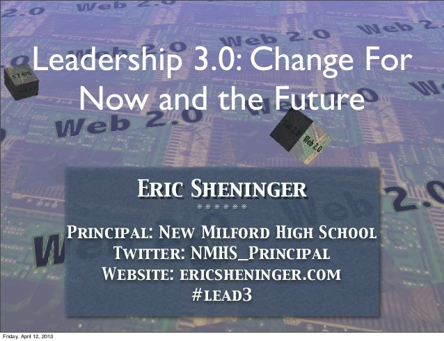 Leadership 3.0: Change For               Now and the Future                                Eric Sheninger                 ...