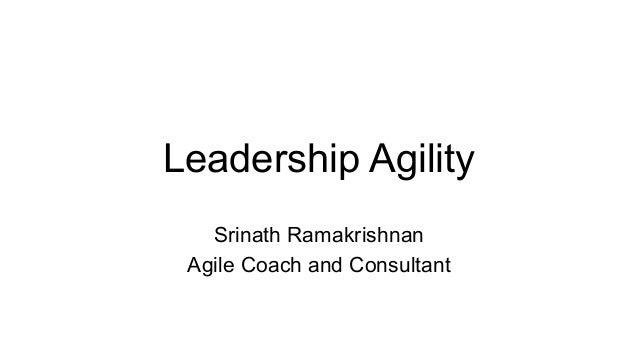 Leadership Agility Srinath Ramakrishnan Agile Coach and Consultant